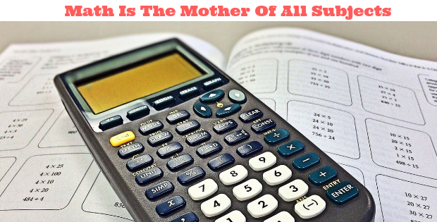 Math Is The Mother Of All Subjects